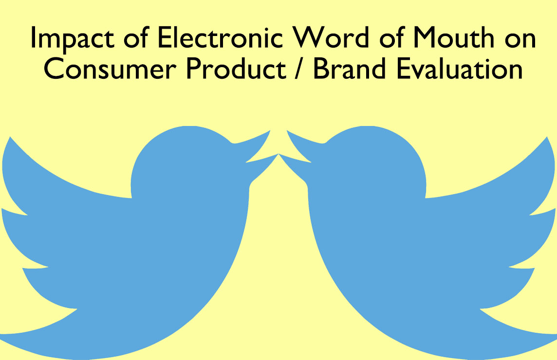 Impacts of Electronic Word of Mouth on Consumer Product / Brand Evaluation